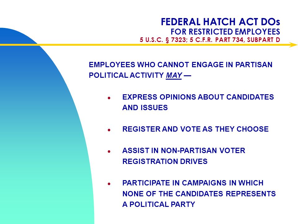 Apr-17 FEDERAL HATCH ACT DOs FOR RESTRICTED EMPLOYEES 5 U.S.C. § 7323; 5 C.F.R. PART 734, SUBPART D.