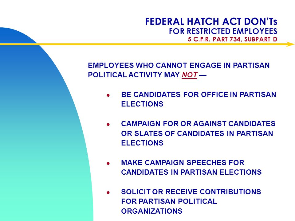 Apr-17 FEDERAL HATCH ACT DON'Ts FOR RESTRICTED EMPLOYEES 5 C.F.R. PART 734, SUBPART D.