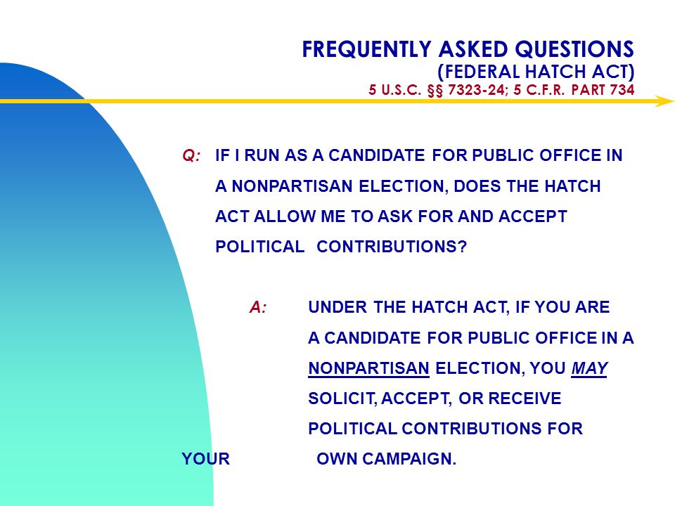 Apr-17 FREQUENTLY ASKED QUESTIONS (FEDERAL HATCH ACT) 5 U.S.C. §§ 7323-24; 5 C.F.R. PART 734.