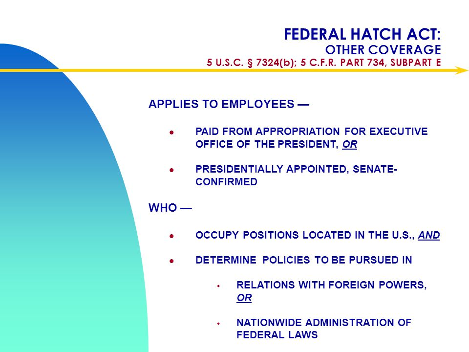 Apr-17 FEDERAL HATCH ACT: OTHER COVERAGE 5 U.S.C. § 7324(b); 5 C.F.R. PART 734, SUBPART E. APPLIES TO EMPLOYEES —