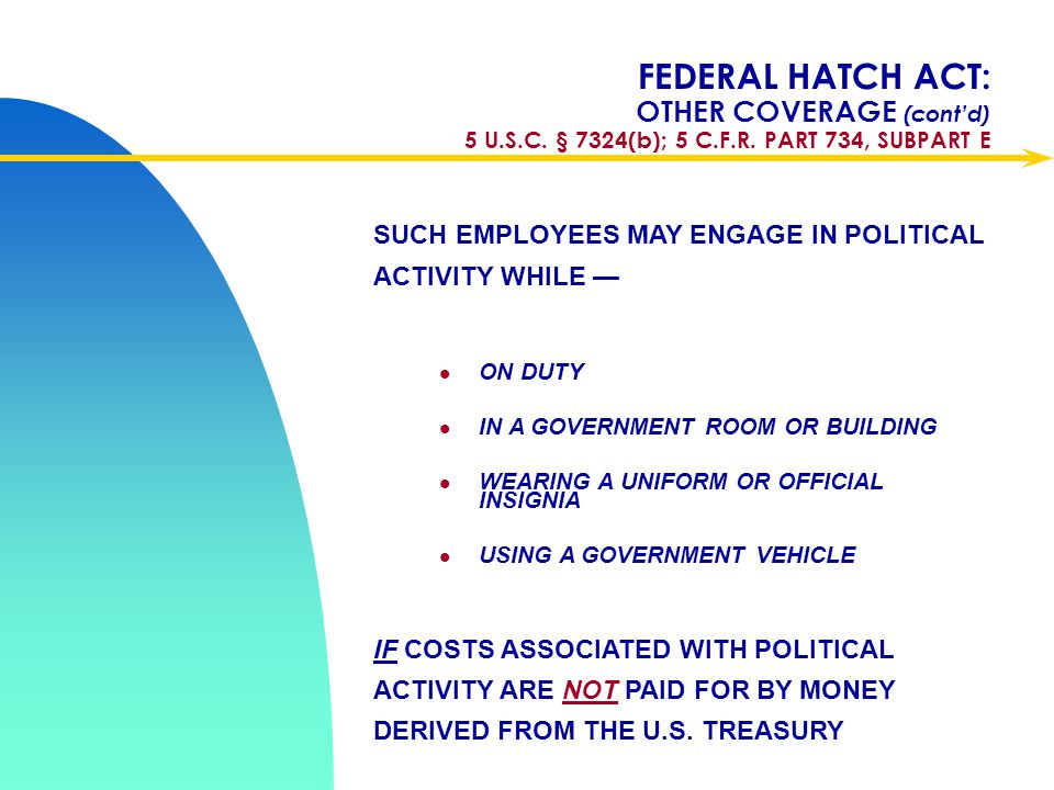 Apr-17 FEDERAL HATCH ACT: OTHER COVERAGE (cont'd) 5 U.S.C. § 7324(b); 5 C.F.R. PART 734, SUBPART E.