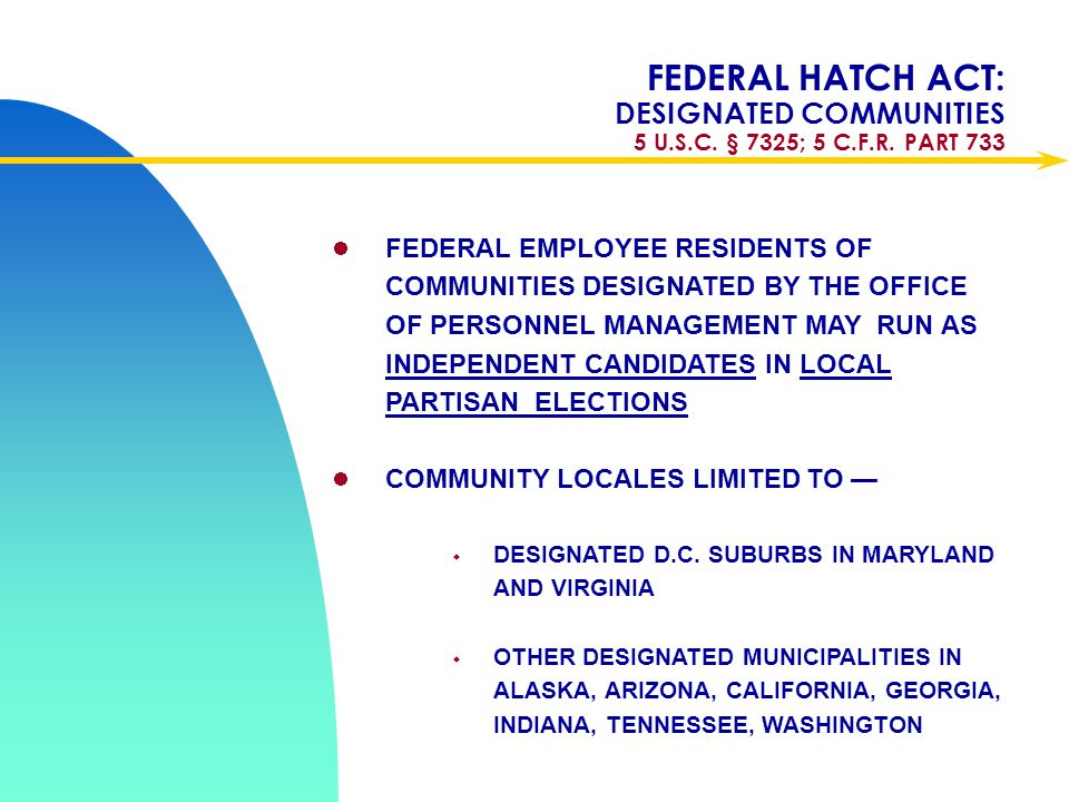 Apr-17 FEDERAL HATCH ACT: DESIGNATED COMMUNITIES 5 U.S.C. § 7325; 5 C.F.R. PART 733.