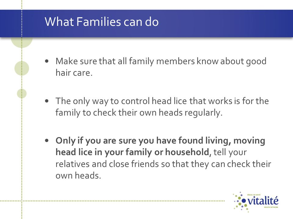 What Families can do Make sure that all family members know about good hair care.