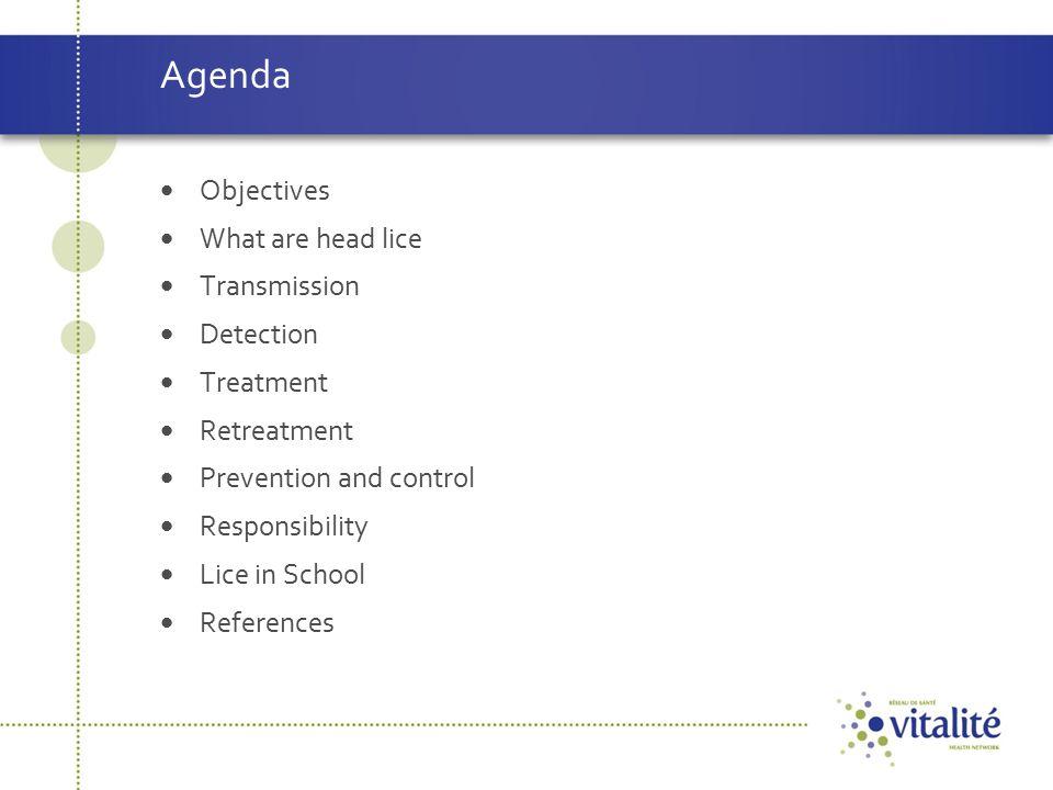 Agenda Objectives What are head lice Transmission Detection Treatment