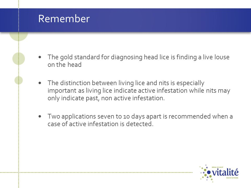 Remember The gold standard for diagnosing head lice is finding a live louse on the head.