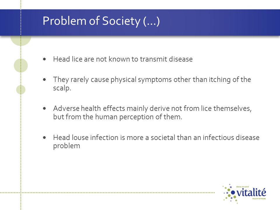 Problem of Society (...) Head lice are not known to transmit disease