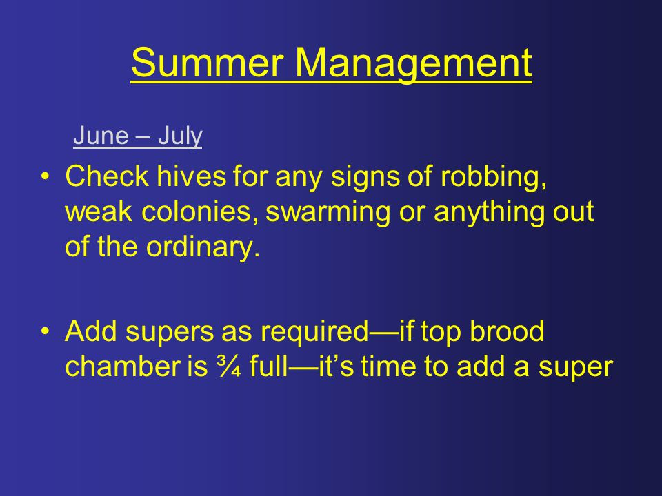 Summer Management June – July. Check hives for any signs of robbing, weak colonies, swarming or anything out of the ordinary.