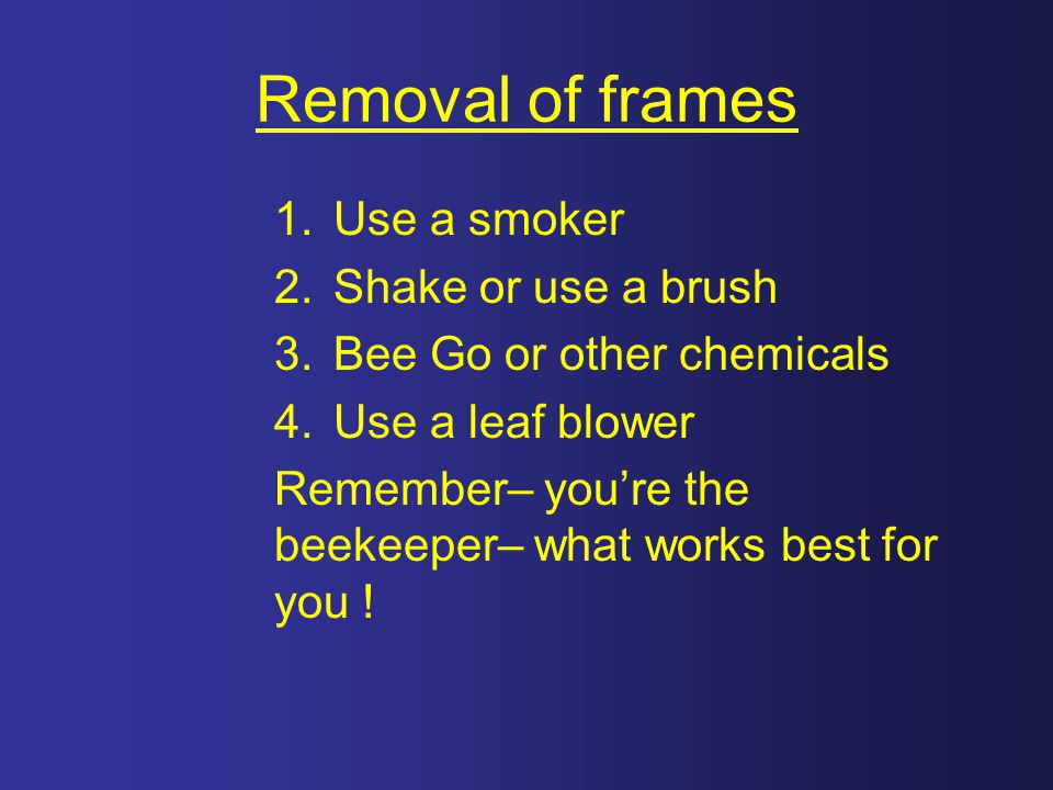 Removal of frames Use a smoker Shake or use a brush