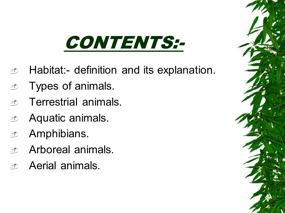 CONTENTS:- Habitat:- definition and its explanation. Types of animals.