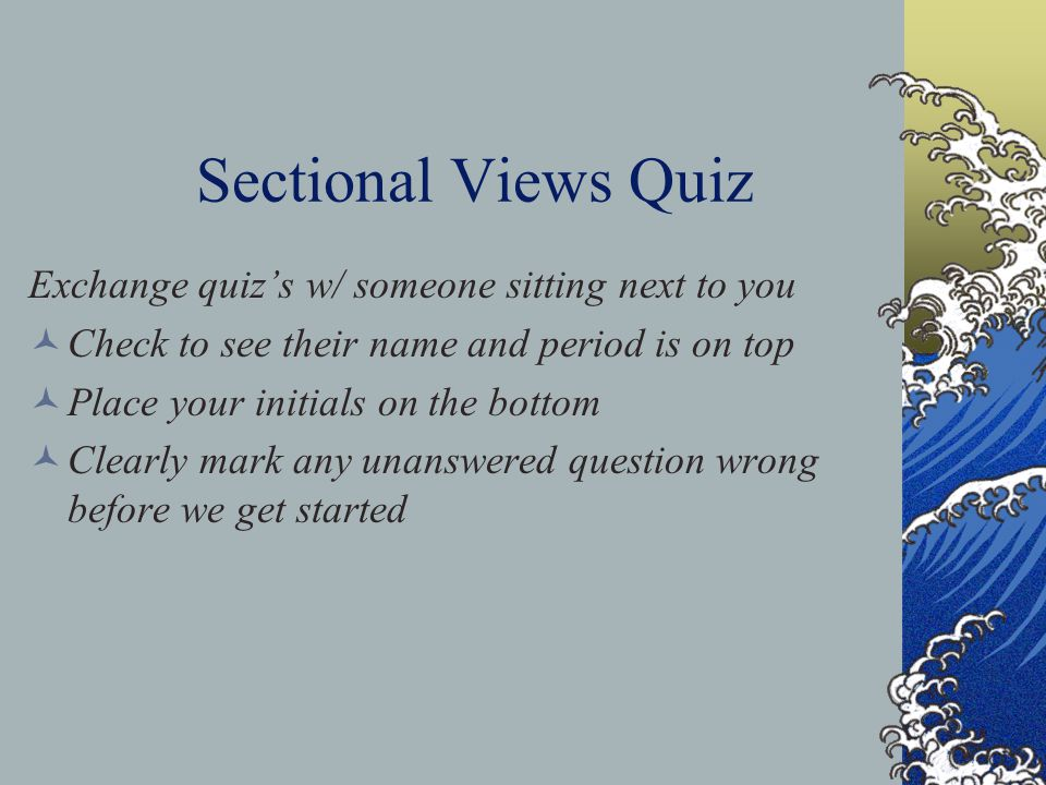 Sectional Views Quiz Exchange quiz's w/ someone sitting next to you