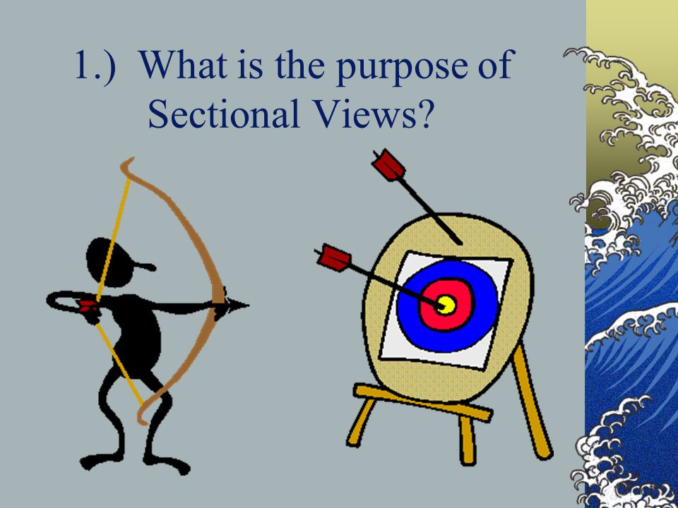 1.) What is the purpose of Sectional Views