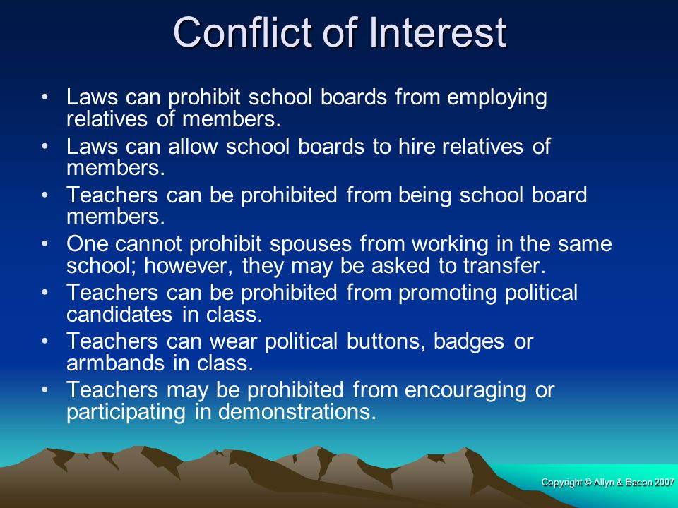 Conflict of Interest Laws can prohibit school boards from employing relatives of members. Laws can allow school boards to hire relatives of members.
