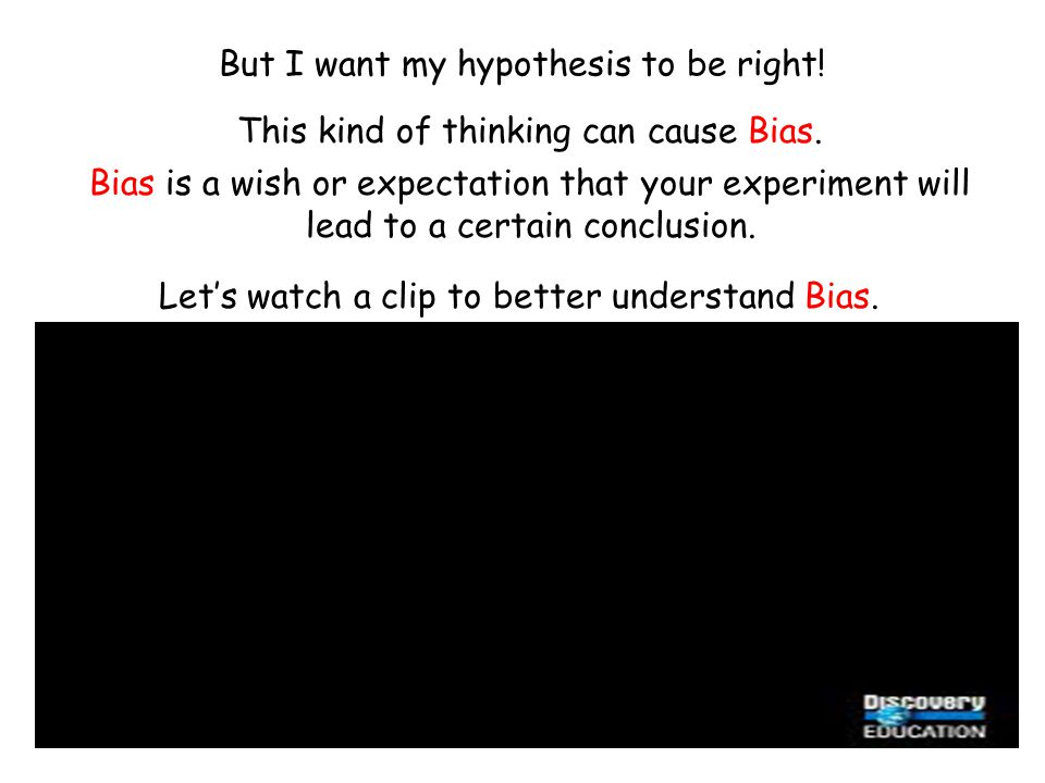 But I want my hypothesis to be right!