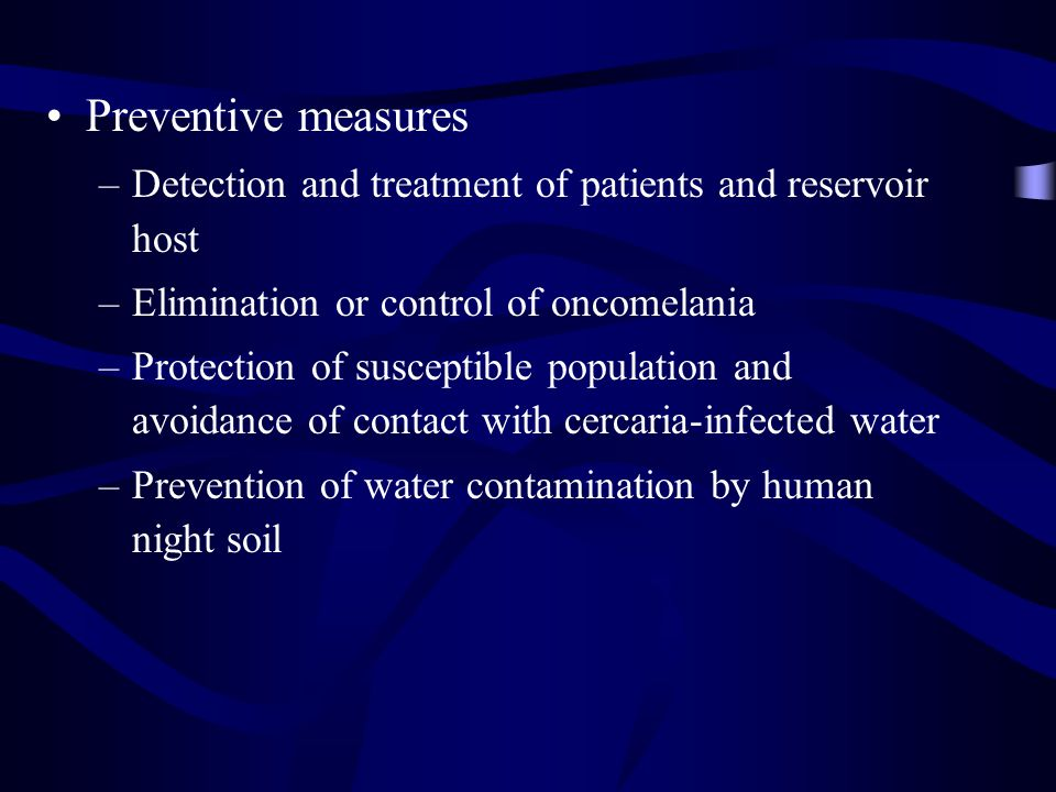 Preventive measures Detection and treatment of patients and reservoir host. Elimination or control of oncomelania.