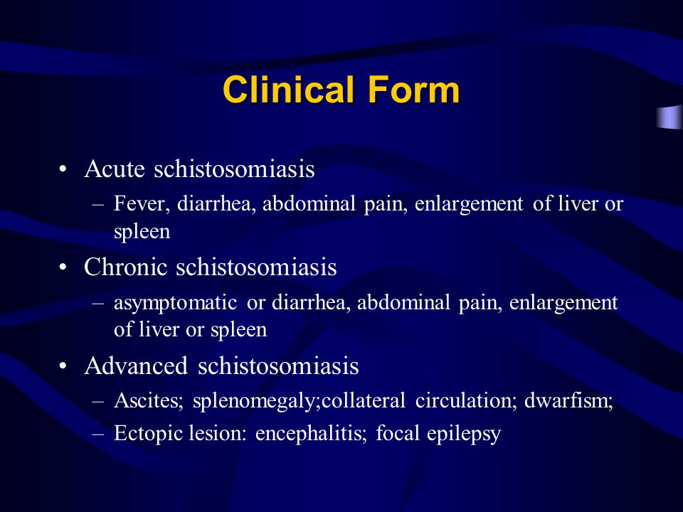 Clinical Form Acute schistosomiasis Chronic schistosomiasis