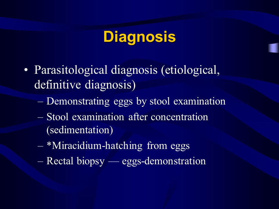 Diagnosis Parasitological diagnosis (etiological, definitive diagnosis) Demonstrating eggs by stool examination.