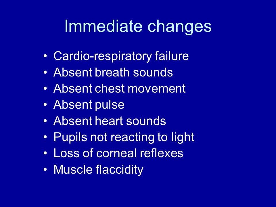 Immediate changes Cardio-respiratory failure Absent breath sounds