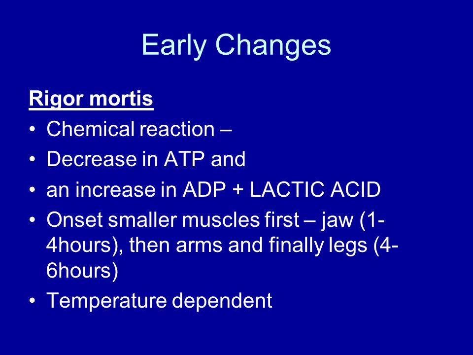 Early Changes Rigor mortis Chemical reaction – Decrease in ATP and