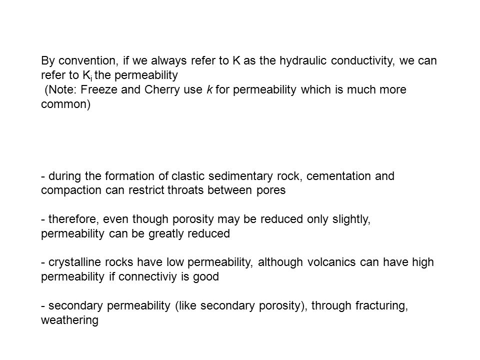 By convention, if we always refer to K as the hydraulic conductivity, we can refer to Ki the permeability