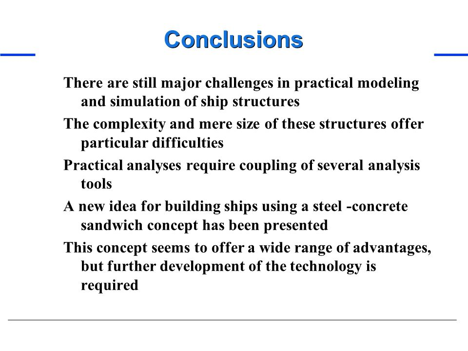 Conclusions There are still major challenges in practical modeling and simulation of ship structures.