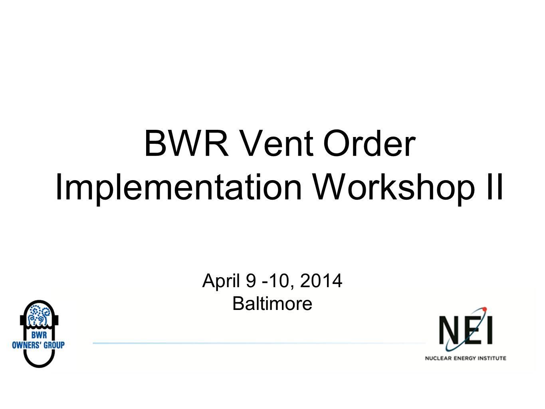 BWR Vent Order Implementation Workshop II