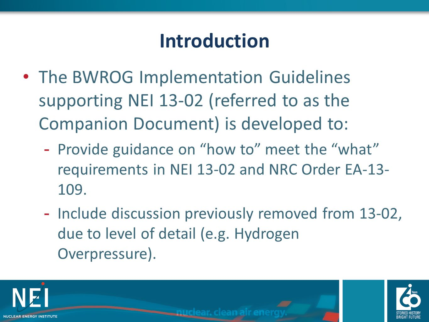 Introduction The BWROG Implementation Guidelines supporting NEI 13-02 (referred to as the Companion Document) is developed to: