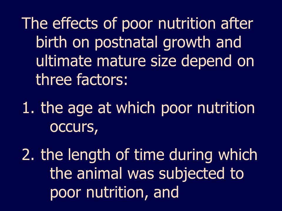 The effects of poor nutrition after birth on postnatal growth and ultimate mature size depend on three factors:
