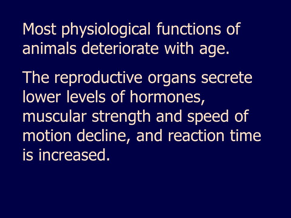 Most physiological functions of animals deteriorate with age.