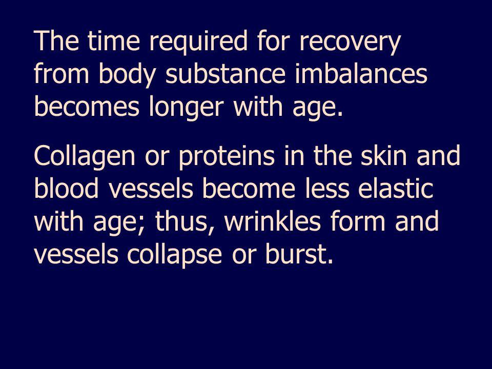The time required for recovery from body substance imbalances becomes longer with age.