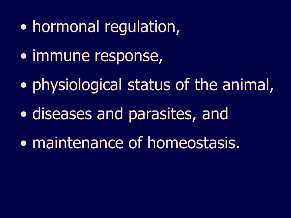 hormonal regulation, immune response, physiological status of the animal, diseases and parasites, and.