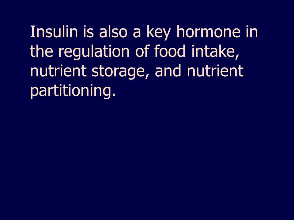 Insulin is also a key hormone in the regulation of food intake, nutrient storage, and nutrient partitioning.