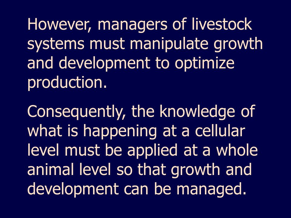 However, managers of livestock systems must manipulate growth and development to optimize production.
