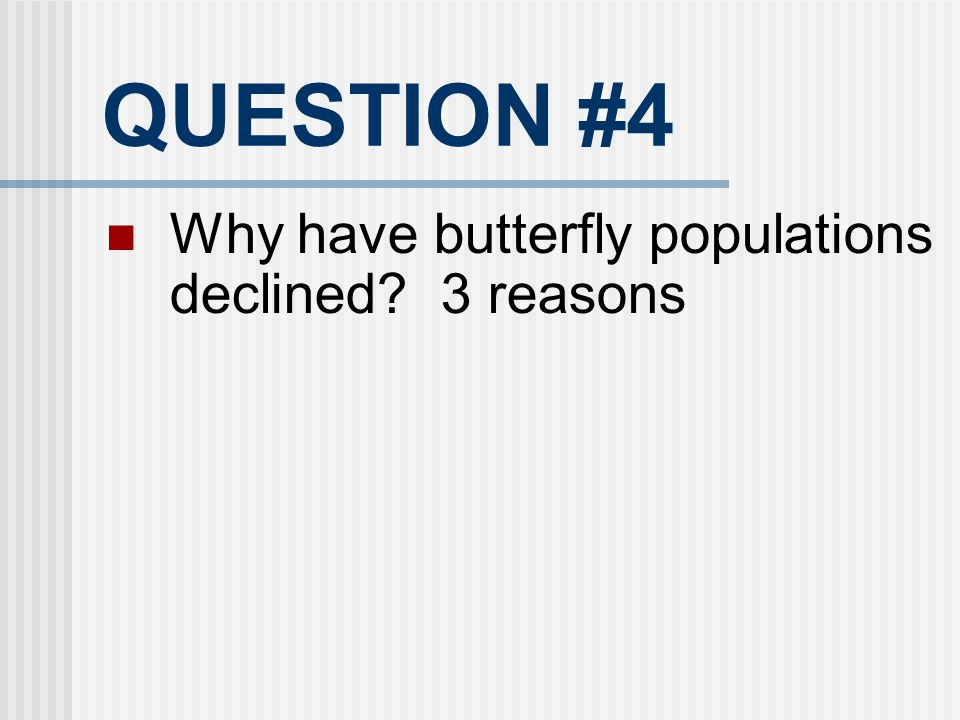 QUESTION #4 Why have butterfly populations declined 3 reasons 18