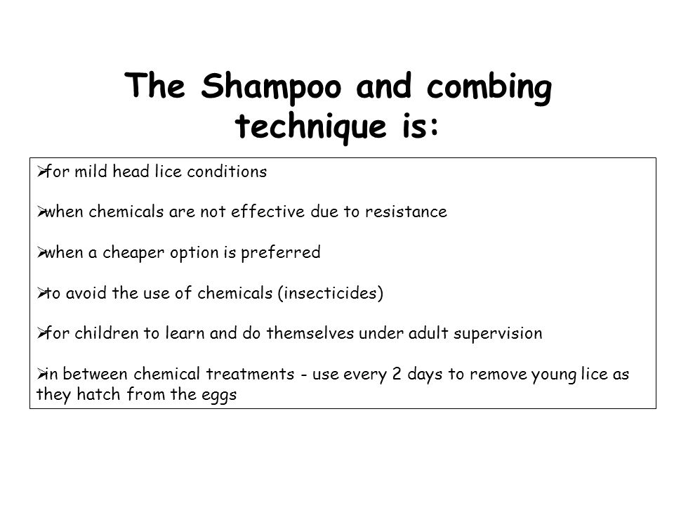 The Shampoo and combing technique is: