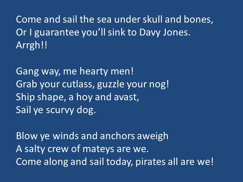 Come and sail the sea under skull and bones,