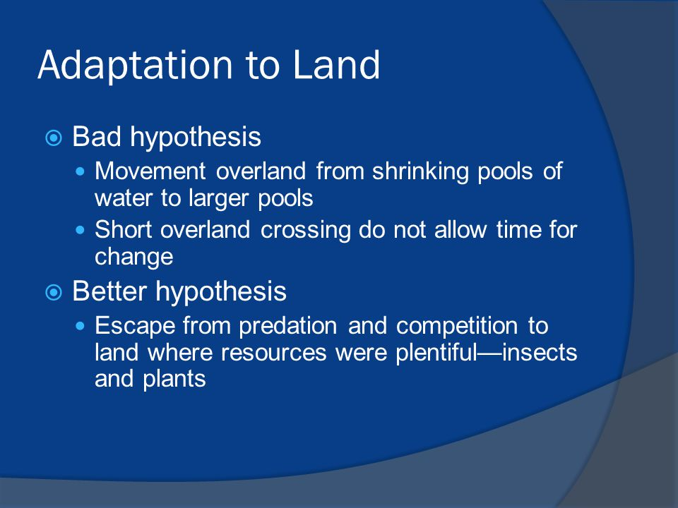 Adaptation to Land Bad hypothesis Better hypothesis