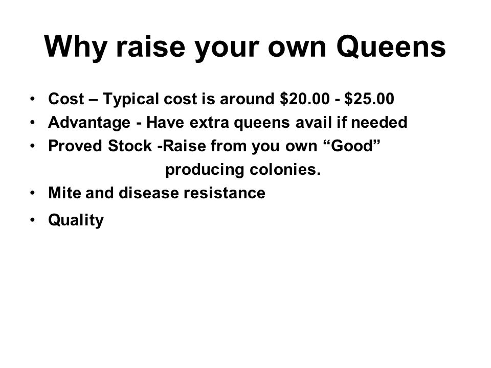 Why raise your own Queens