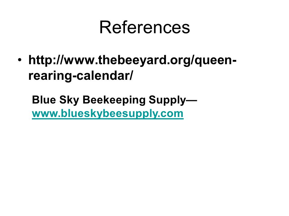 References http://www.thebeeyard.org/queen-rearing-calendar/