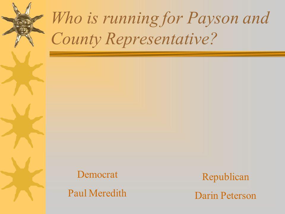 Who is running for Payson and County Representative