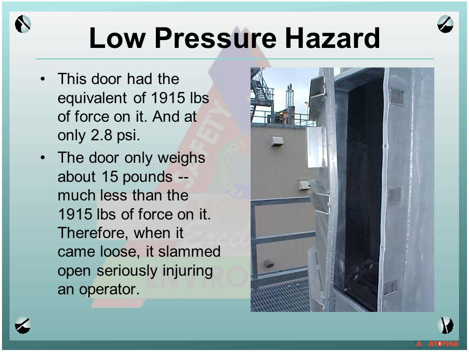 Low Pressure Hazard This door had the equivalent of 1915 lbs of force on it. And at only 2.8 psi.