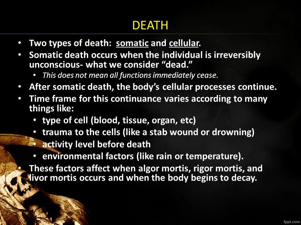 DEATH Two types of death: somatic and cellular.