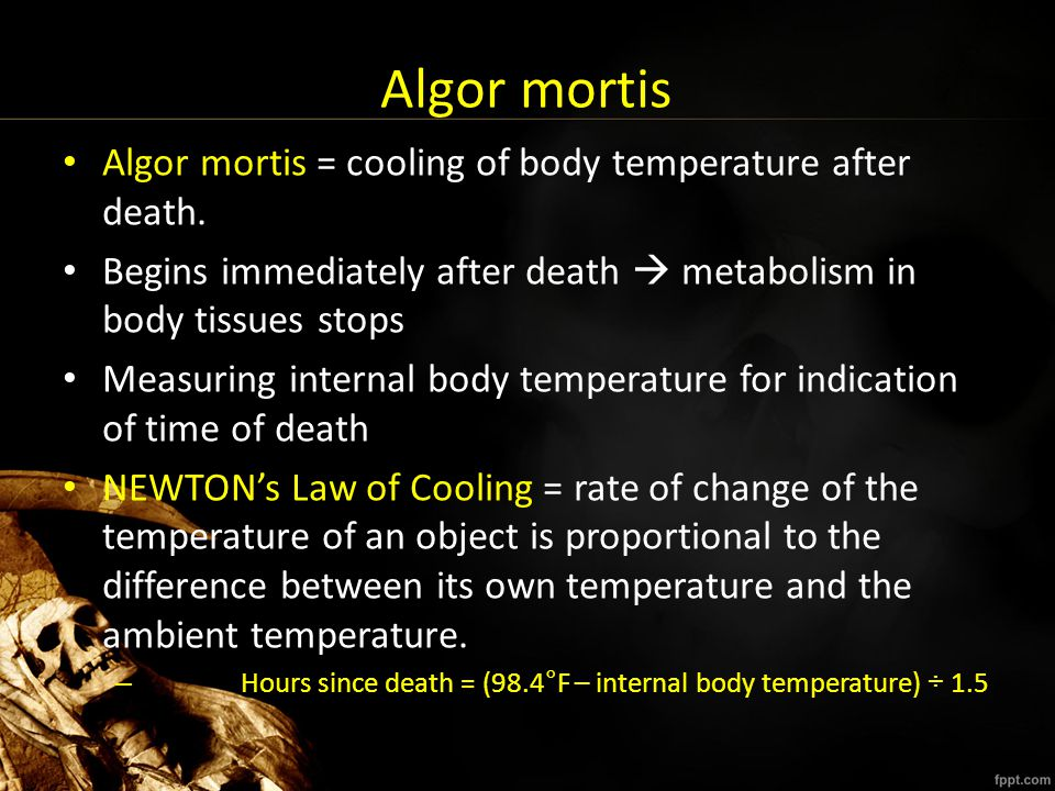 Algor mortis Algor mortis = cooling of body temperature after death.
