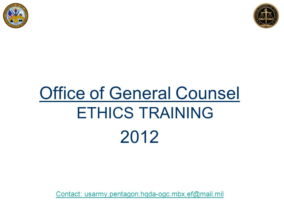 Office of General Counsel ETHICS TRAINING 2012