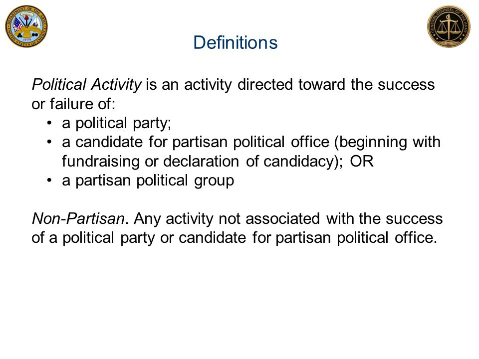 Definitions Political Activity is an activity directed toward the success or failure of: a political party;