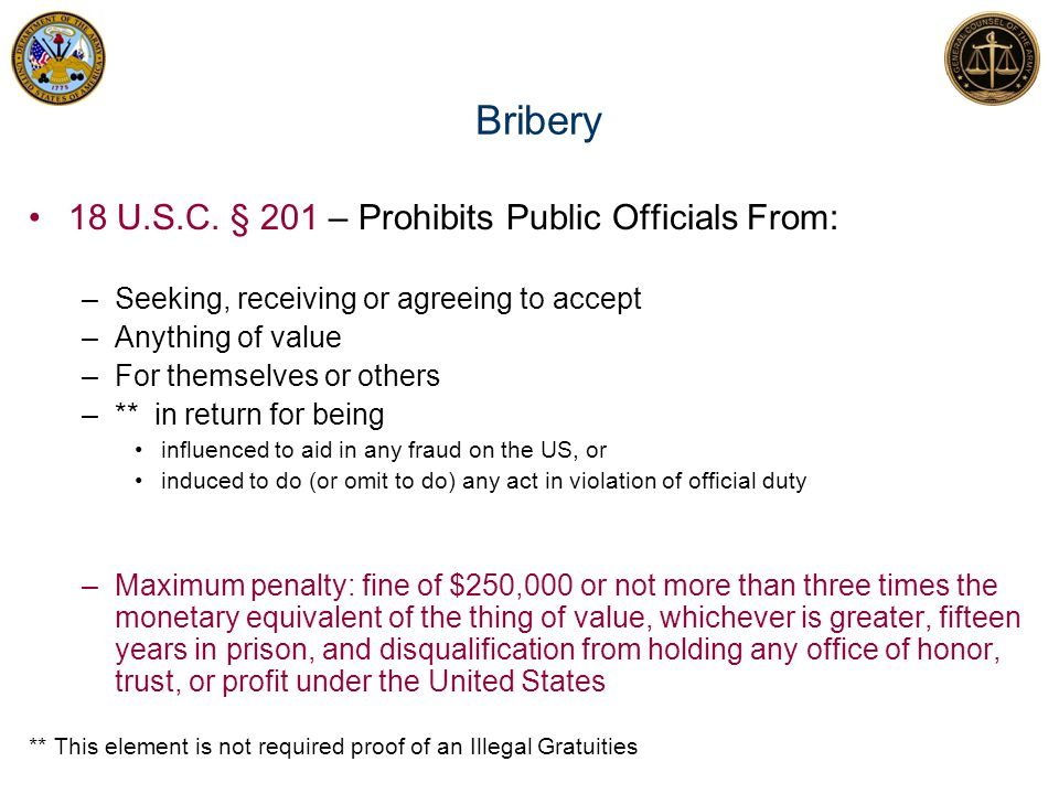 Bribery 18 U.S.C. § 201 – Prohibits Public Officials From: