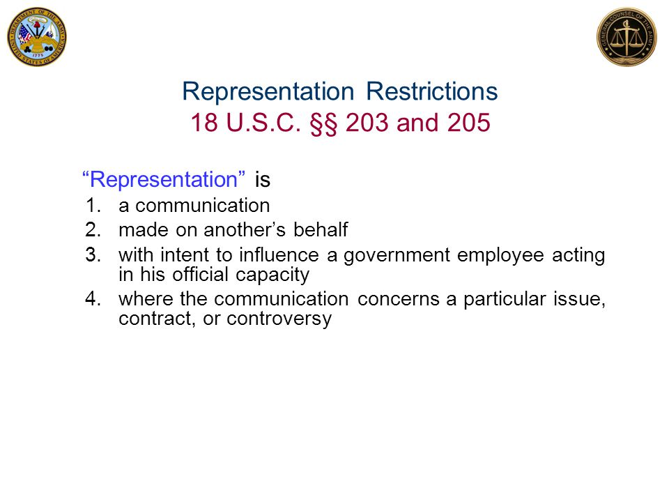Representation Restrictions 18 U.S.C. §§ 203 and 205