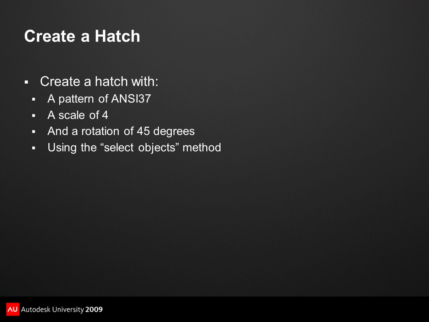 Create a Hatch Create a hatch with: A pattern of ANSI37 A scale of 4