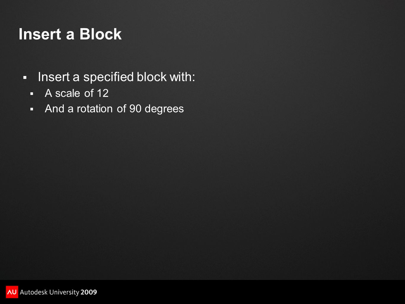 Insert a Block Insert a specified block with: A scale of 12