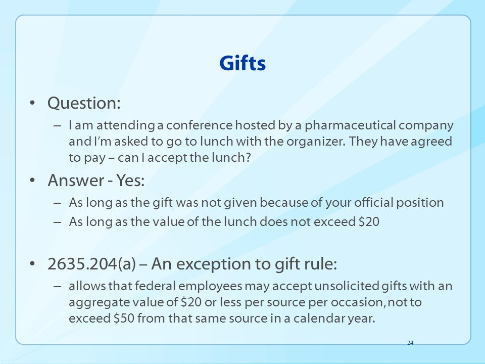 Gifts Question: Answer - Yes: 2635.204(a) – An exception to gift rule:
