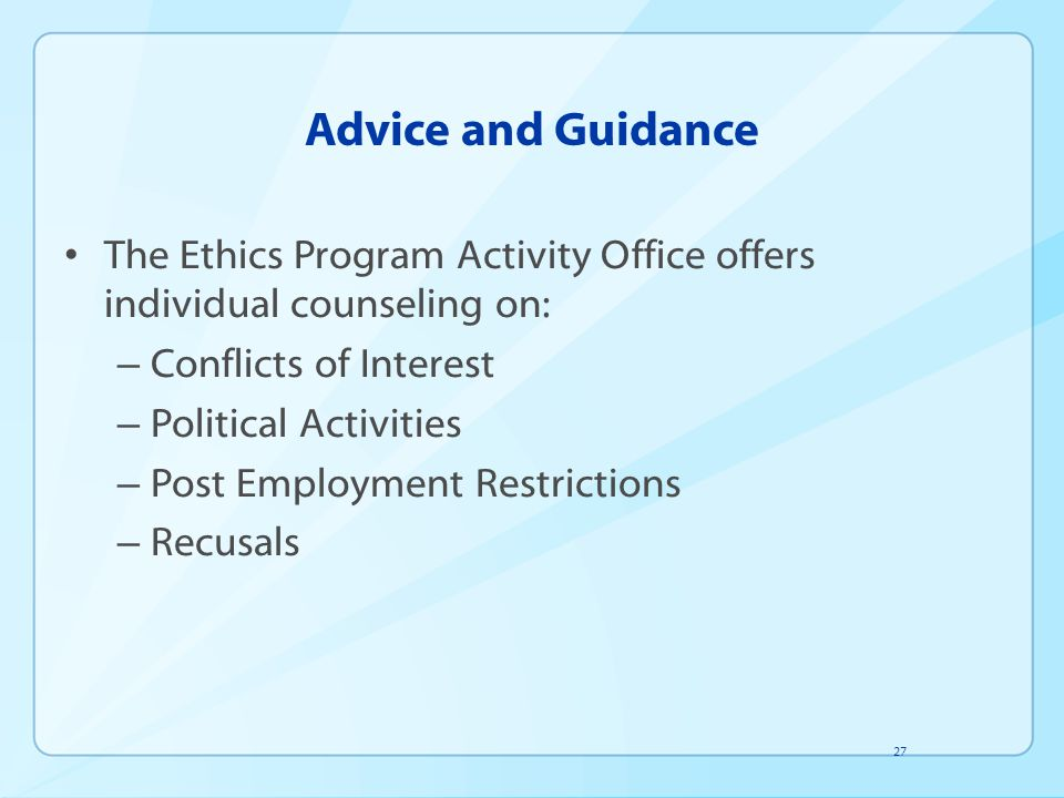 Advice and Guidance The Ethics Program Activity Office offers individual counseling on: Conflicts of Interest.